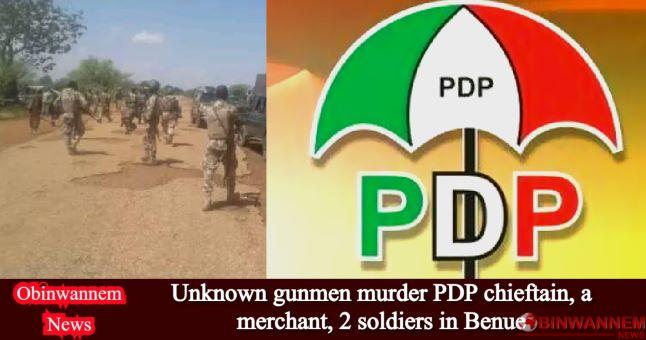 Unknown gunmen murder PDP chieftain, a merchant, 2 soldiers in Benue