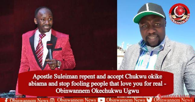 Apostle Suleiman repent and accept Chukwu okike abiama and stop fooling people that love you for real – Obinwannem Okechukwu Ugwu