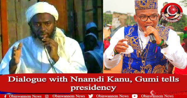 Dialogue with Nnamdi Kanu, Gumi tells presidency