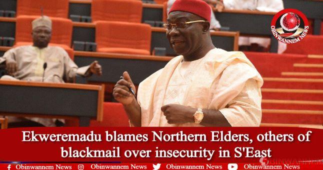 Ekweremadu blames Northern Elders, others of blackmail over insecurity in S'East
